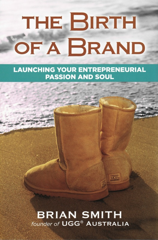 THE BIRTH OF A BRAND by Brian &quote;Mr. Ugg&quote; Smith