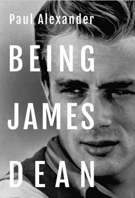 Being James Dean by Paul Alexander